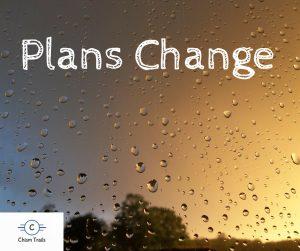 plans do change
